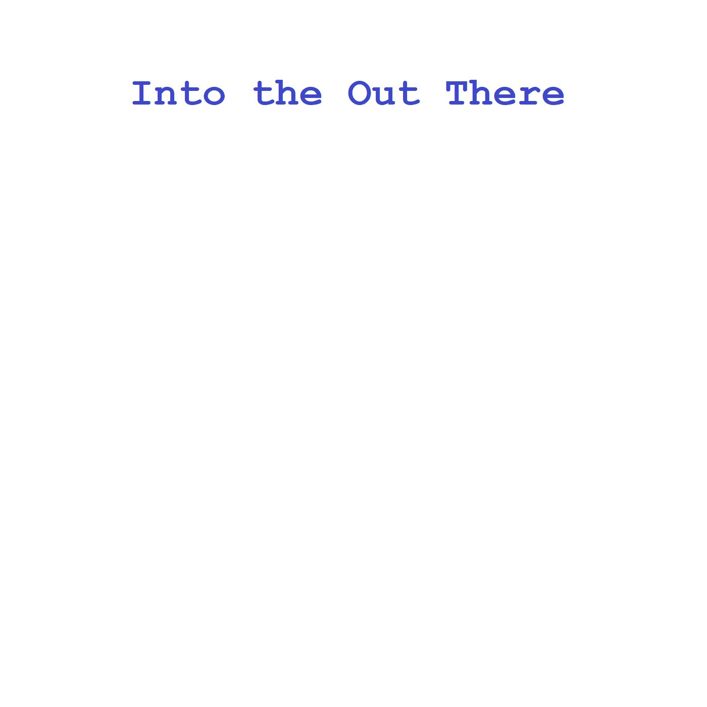 Into the Out There
